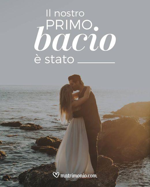 Il nostro primo bacio è stato... 1