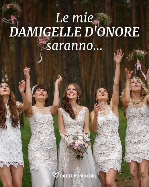 Le mie damigelle d'onore saranno... 1